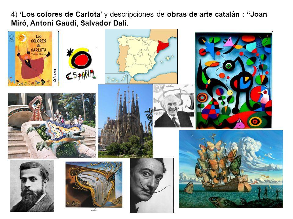 4) Los colores de Carlota y descripciones de obras de arte catalán : Joan Miró, Antoni Gaudí, Salvador Dalí.