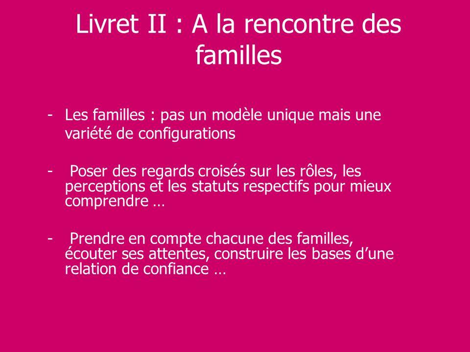 Livret II : A la rencontre des familles -Les familles : pas un modèle unique mais une variété de configurations - Poser des regards croisés sur les rô