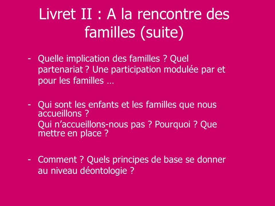 Livret II : A la rencontre des familles (suite) -Quelle implication des familles ? Quel partenariat ? Une participation modulée par et pour les famill