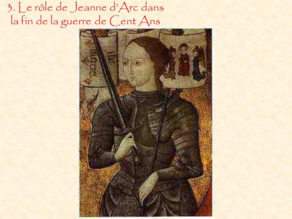 3. Le rôle de Jeanne dArc dans la fin de la guerre de Cent Ans