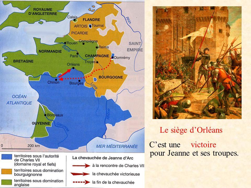 Le siège dOrléans Cest une pour Jeanne et ses troupes. victoire