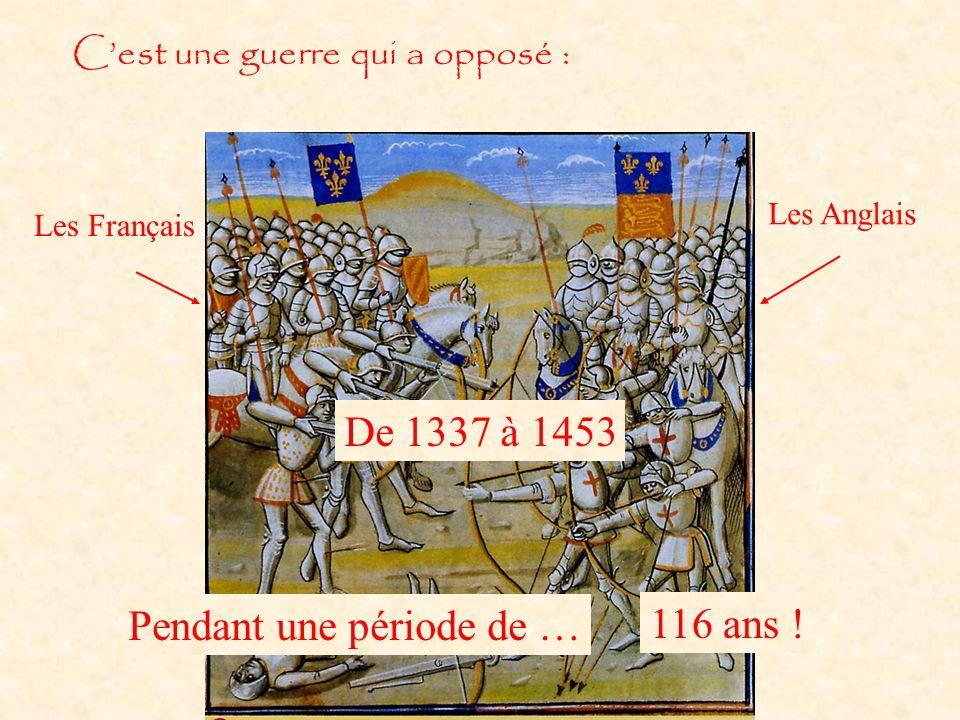 Cest une guerre qui a opposé : Les Français Les Anglais Pendant une période de … 116 ans .
