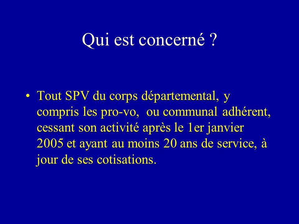 Qui est concerné ? Tout SPV du corps départemental, y compris les pro-vo, ou communal adhérent, cessant son activité après le 1er janvier 2005 et ayan