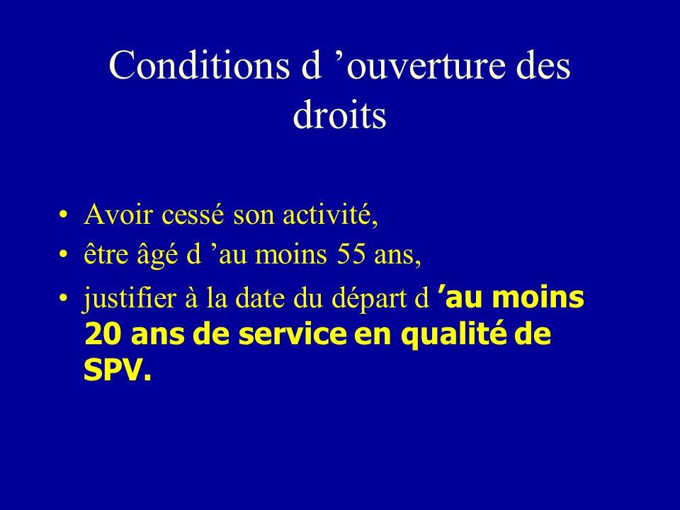 Conditions d ouverture des droits Avoir cessé son activité, être âgé d au moins 55 ans, justifier à la date du départ d au moins 20 ans de service en