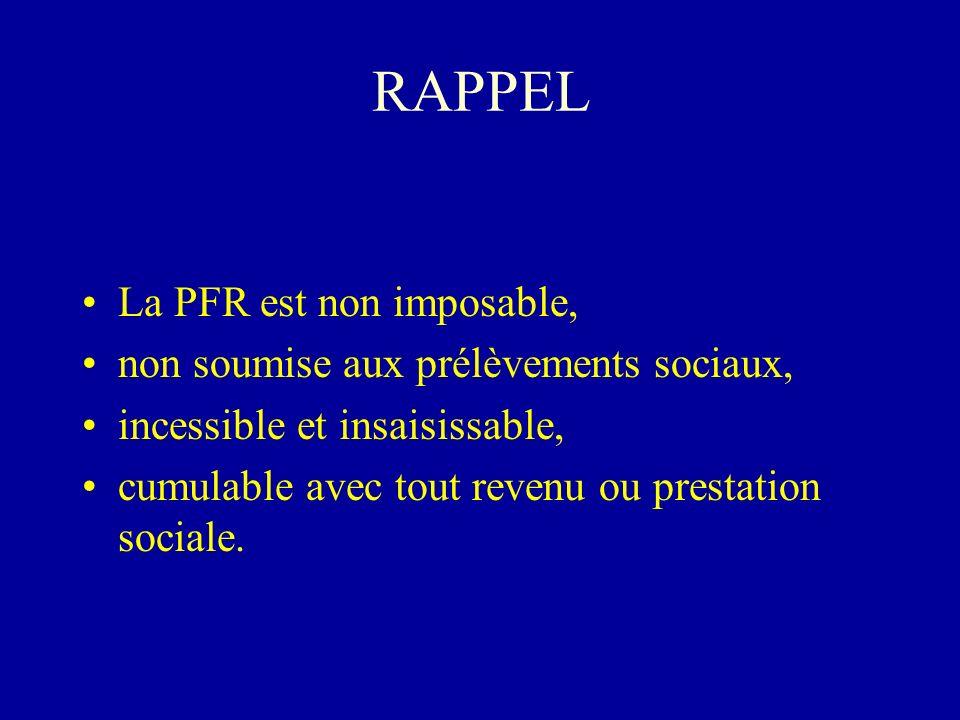 RAPPEL La PFR est non imposable, non soumise aux prélèvements sociaux, incessible et insaisissable, cumulable avec tout revenu ou prestation sociale.