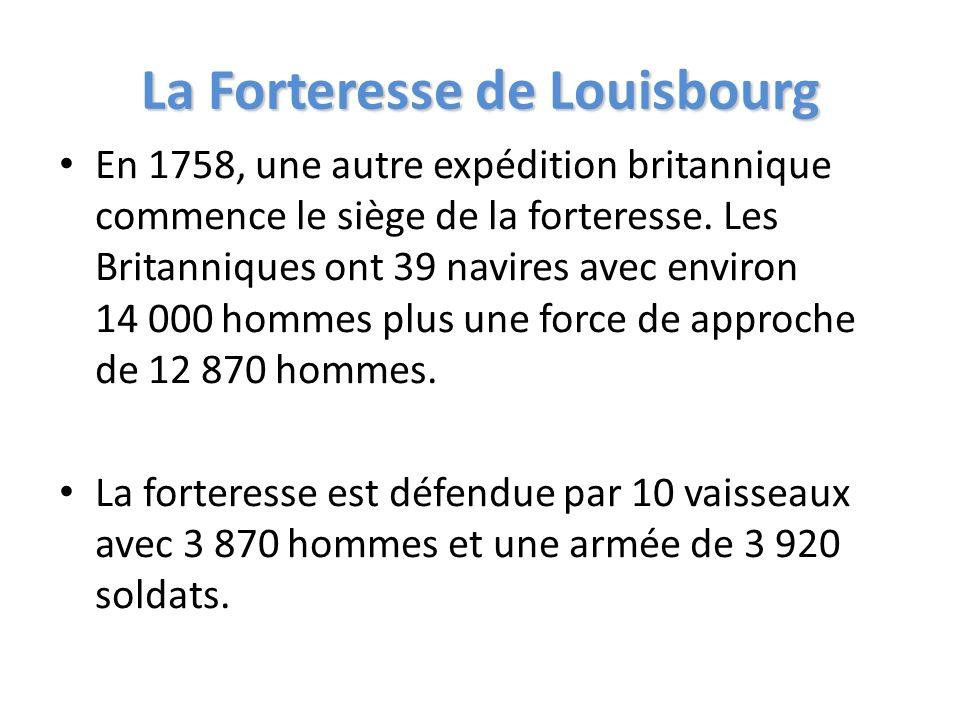 La Forteresse de Louisbourg En 1758, une autre expédition britannique commence le siège de la forteresse. Les Britanniques ont 39 navires avec environ