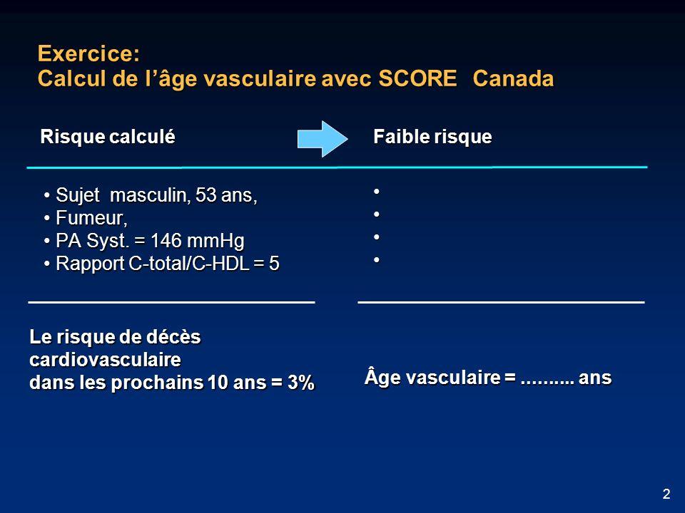 2 Exercice: Calcul de lâge vasculaire avec SCORE Canada Sujet masculin, 53 ans, Sujet masculin, 53 ans, Fumeur, Fumeur, PA Syst.