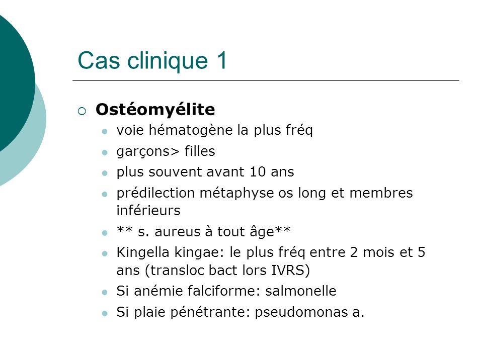 Cas clinique 1 Ostéomyélite voie hématogène la plus fréq garçons> filles plus souvent avant 10 ans prédilection métaphyse os long et membres inférieurs ** s.