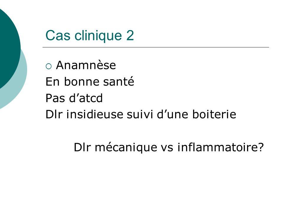 Cas clinique 2 Anamnèse En bonne santé Pas datcd Dlr insidieuse suivi dune boiterie Dlr mécanique vs inflammatoire?