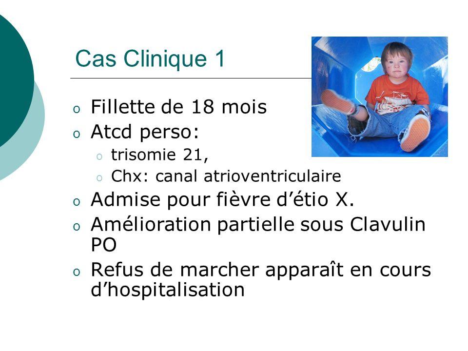 Cas Clinique 1 o Fillette de 18 mois o Atcd perso: o trisomie 21, o Chx: canal atrioventriculaire o Admise pour fièvre détio X.