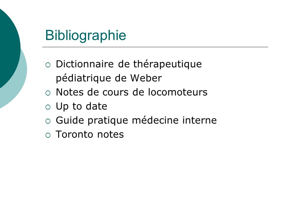 Bibliographie Dictionnaire de thérapeutique pédiatrique de Weber Notes de cours de locomoteurs Up to date Guide pratique médecine interne Toronto notes