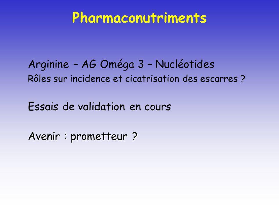 Pharmaconutriments Arginine – AG Oméga 3 – Nucléotides Rôles sur incidence et cicatrisation des escarres ? Essais de validation en cours Avenir : prom