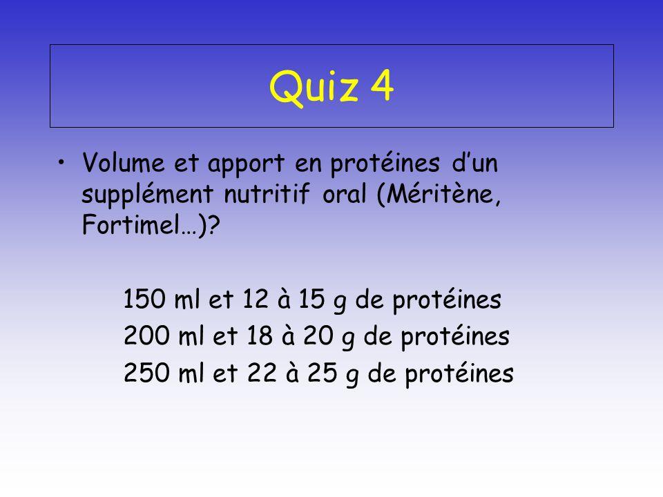 Quiz 4 Volume et apport en protéines dun supplément nutritif oral (Méritène, Fortimel…)? 150 ml et 12 à 15 g de protéines 200 ml et 18 à 20 g de proté