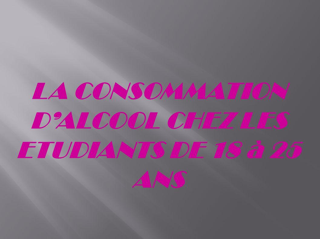 LA CONSOMMATION DALCOOL CHEZ LES ETUDIANTS DE 18 à 25 ANS