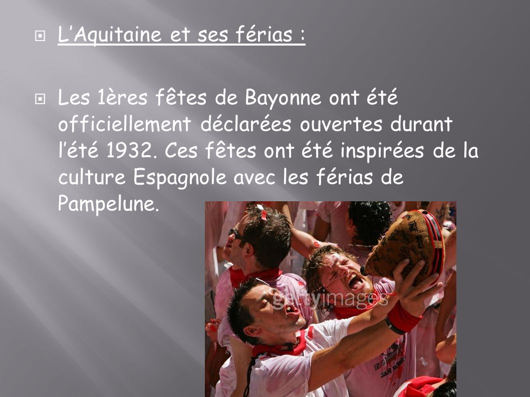 LAquitaine et ses férias : Les 1ères fêtes de Bayonne ont été officiellement déclarées ouvertes durant lété 1932. Ces fêtes ont été inspirées de la cu