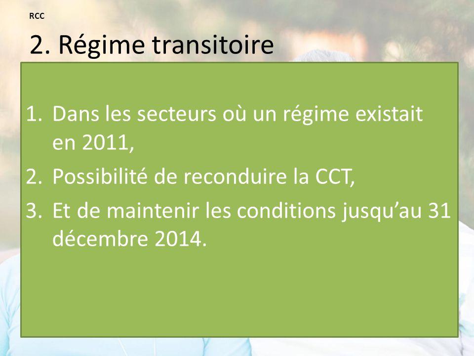 1.Dans les secteurs où un régime existait en 2011, 2.Possibilité de reconduire la CCT, 3.Et de maintenir les conditions jusquau 31 décembre 2014.