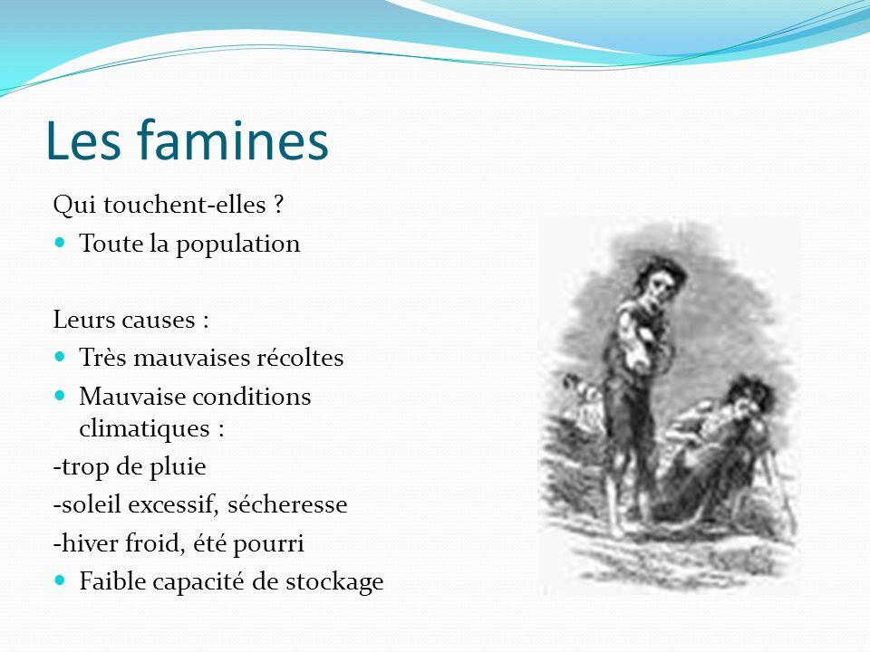 Les famines Qui touchent-elles ? Toute la population Leurs causes : Très mauvaises récoltes Mauvaise conditions climatiques : -trop de pluie -soleil e
