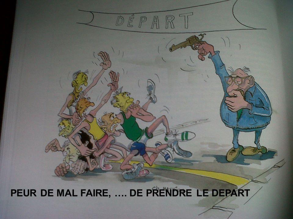 PEUR DE MAL FAIRE, …. DE PRENDRE LE DEPART