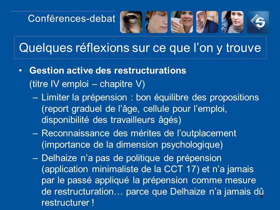 6 Gestion active des restructurations (titre IV emploi – chapitre V) –Limiter la prépension : bon équilibre des propositions (report graduel de lâge,