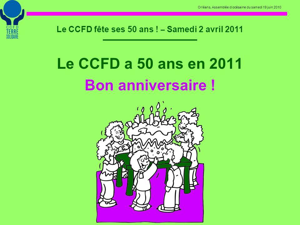 Orléans, Assemblée diocésaine du samedi 19 juin 2010 Le CCFD fête ses 50 ans ! – Samedi 2 avril 2011 Le CCFD a 50 ans en 2011 Bon anniversaire !