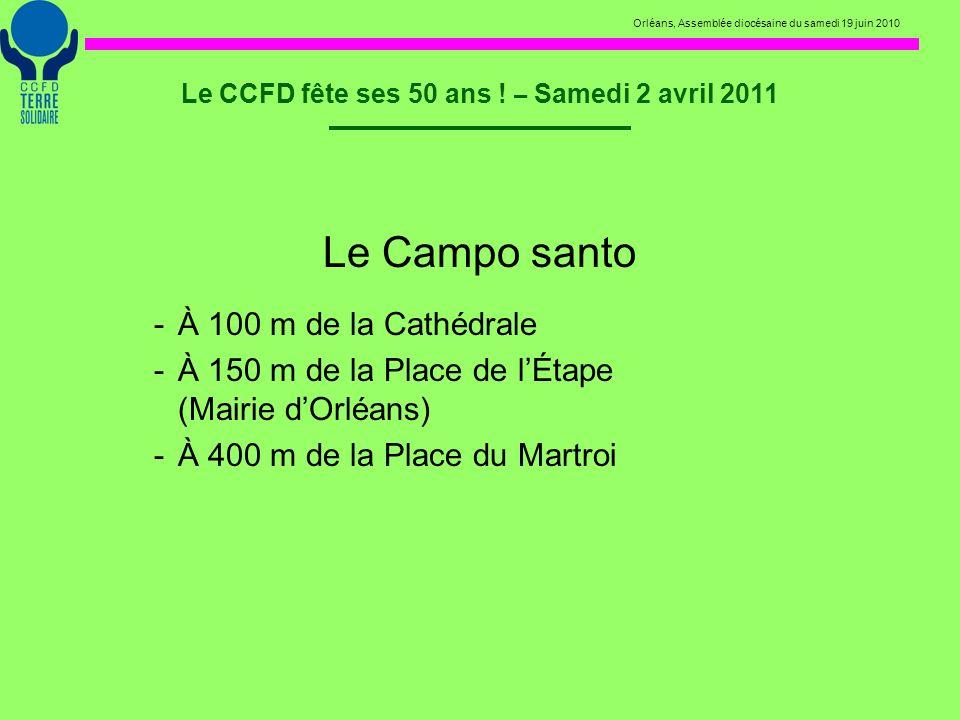 Orléans, Assemblée diocésaine du samedi 19 juin 2010 Le CCFD fête ses 50 ans ! – Samedi 2 avril 2011 Le Campo santo -À 100 m de la Cathédrale -À 150 m