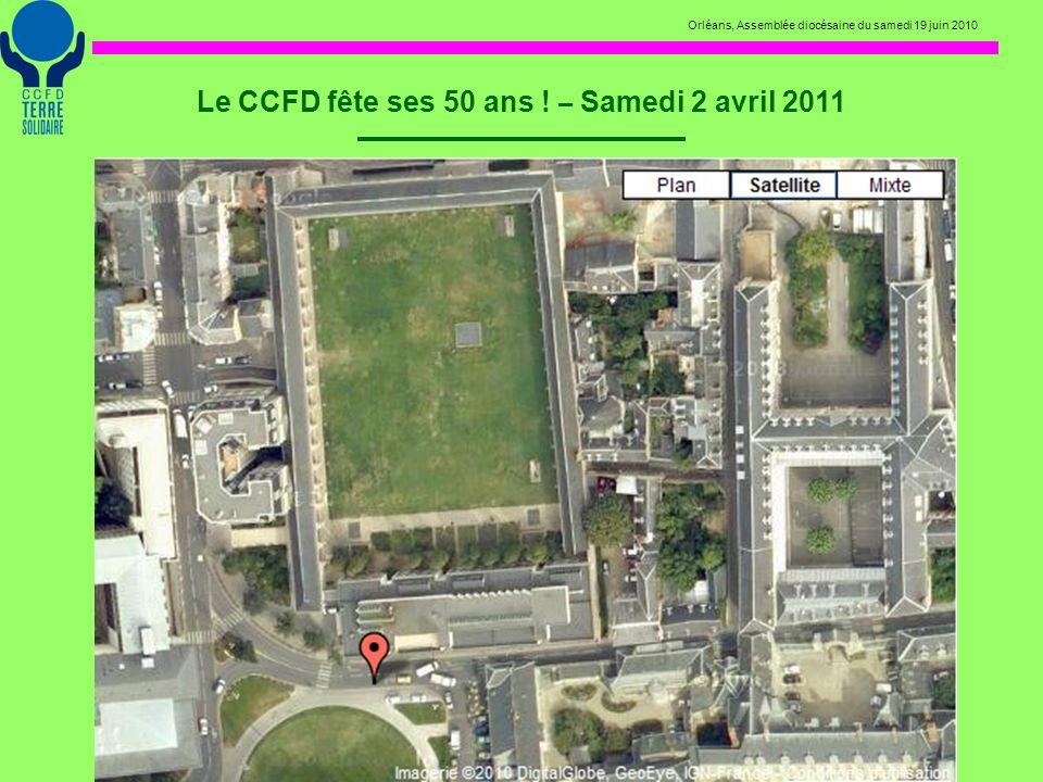 Orléans, Assemblée diocésaine du samedi 19 juin 2010 Le CCFD fête ses 50 ans ! – Samedi 2 avril 2011