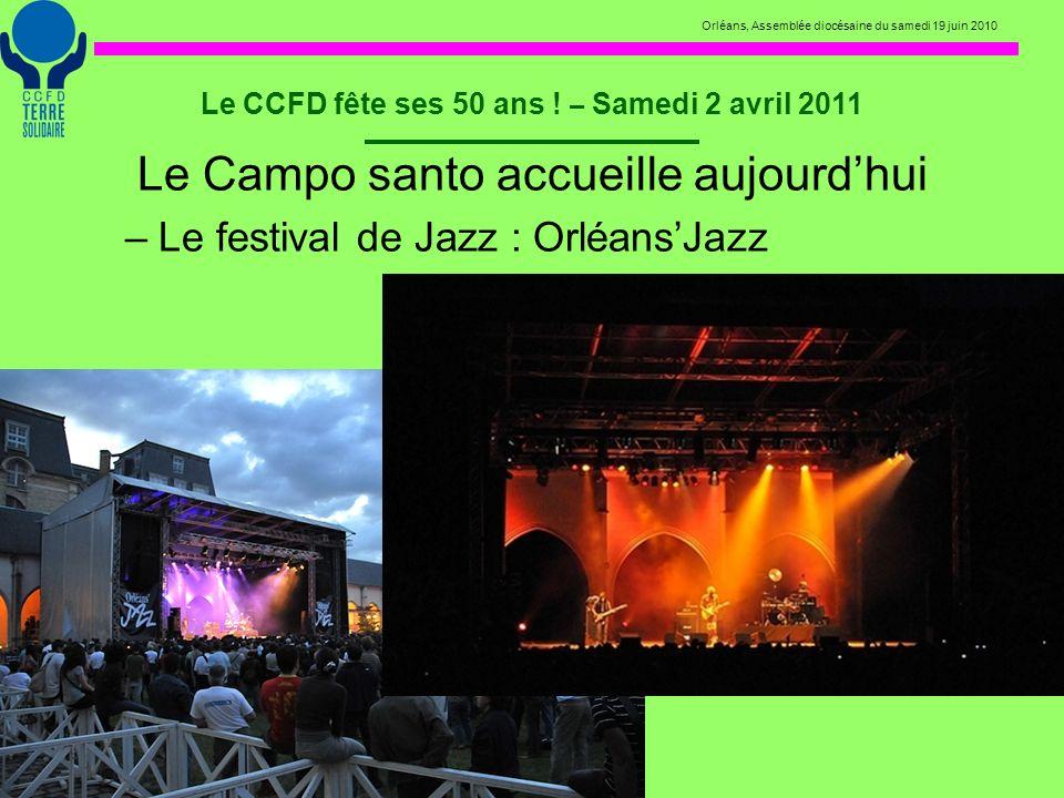 Orléans, Assemblée diocésaine du samedi 19 juin 2010 Le CCFD fête ses 50 ans ! – Samedi 2 avril 2011 Le Campo santo accueille aujourdhui –Le festival