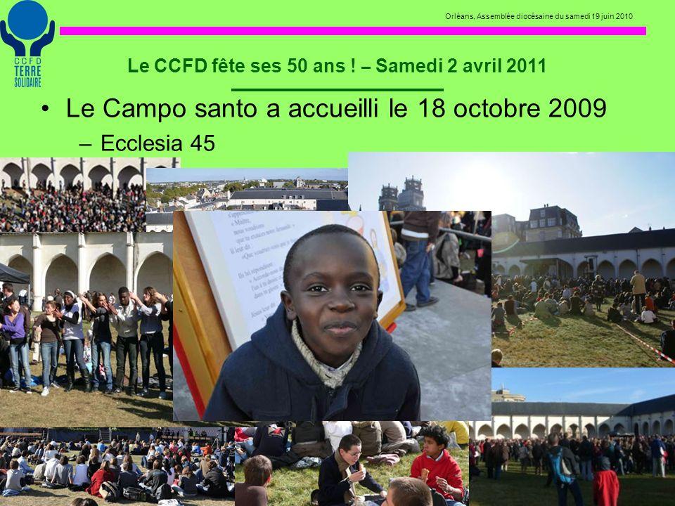 Orléans, Assemblée diocésaine du samedi 19 juin 2010 Le CCFD fête ses 50 ans ! – Samedi 2 avril 2011 Le Campo santo a accueilli le 18 octobre 2009 –Ec