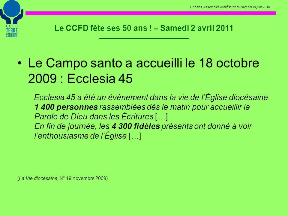 Orléans, Assemblée diocésaine du samedi 19 juin 2010 Le CCFD fête ses 50 ans ! – Samedi 2 avril 2011 Le Campo santo a accueilli le 18 octobre 2009 : E