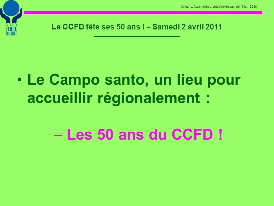 Orléans, Assemblée diocésaine du samedi 19 juin 2010 Le CCFD fête ses 50 ans ! – Samedi 2 avril 2011 Le Campo santo, un lieu pour accueillir régionale