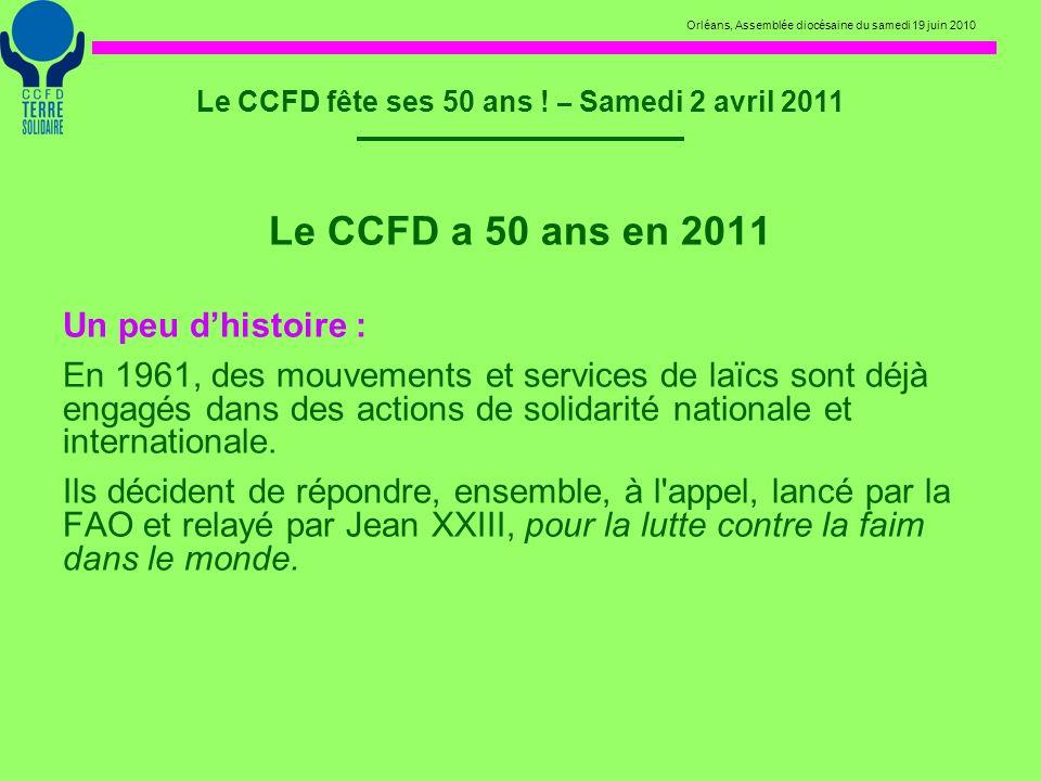 Orléans, Assemblée diocésaine du samedi 19 juin 2010 Le CCFD fête ses 50 ans ! – Samedi 2 avril 2011 Le CCFD a 50 ans en 2011 Un peu dhistoire : En 19