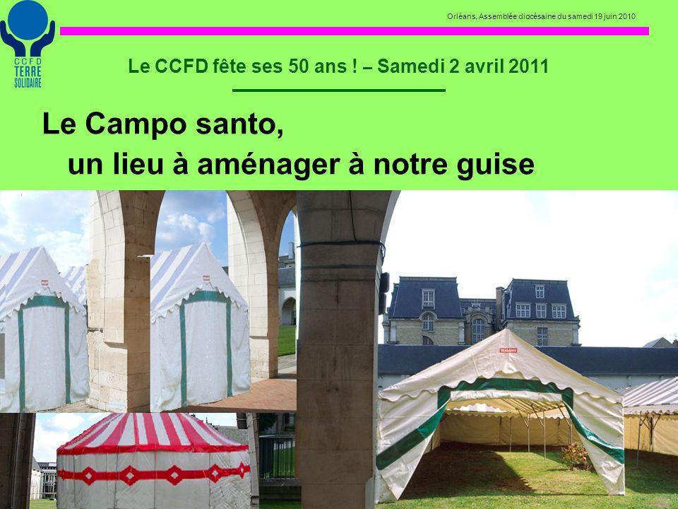 Orléans, Assemblée diocésaine du samedi 19 juin 2010 Le CCFD fête ses 50 ans ! – Samedi 2 avril 2011 Le Campo santo, un lieu à aménager à notre guise