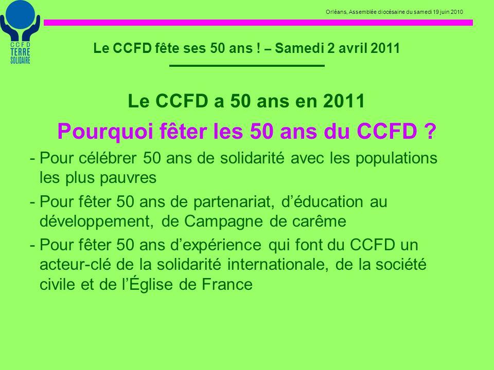 Orléans, Assemblée diocésaine du samedi 19 juin 2010 Le CCFD fête ses 50 ans ! – Samedi 2 avril 2011 Le CCFD a 50 ans en 2011 Pourquoi fêter les 50 an