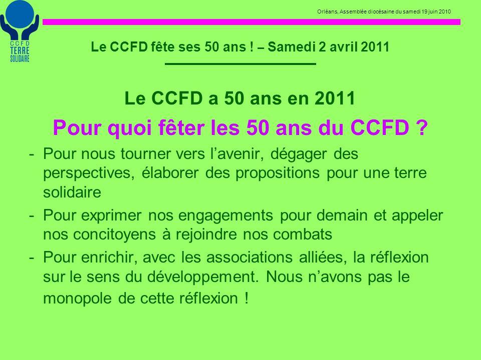 Orléans, Assemblée diocésaine du samedi 19 juin 2010 Le CCFD fête ses 50 ans ! – Samedi 2 avril 2011 Le CCFD a 50 ans en 2011 Pour quoi fêter les 50 a