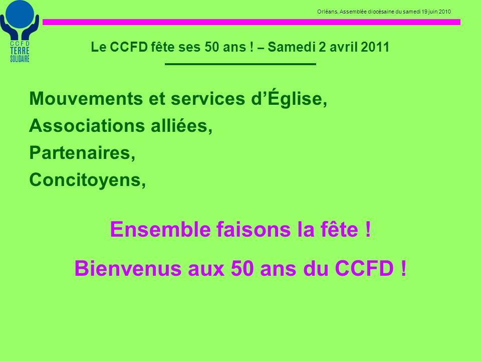 Orléans, Assemblée diocésaine du samedi 19 juin 2010 Le CCFD fête ses 50 ans ! – Samedi 2 avril 2011 Mouvements et services dÉglise, Associations alli