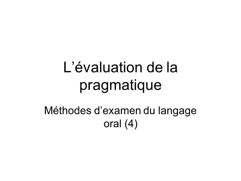 Lévaluation de la pragmatique Méthodes dexamen du langage oral (4)
