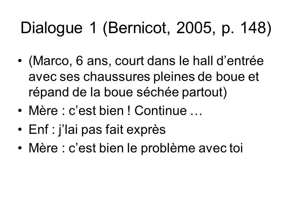 Dialogue 1 (Bernicot, 2005, p. 148) (Marco, 6 ans, court dans le hall dentrée avec ses chaussures pleines de boue et répand de la boue séchée partout)