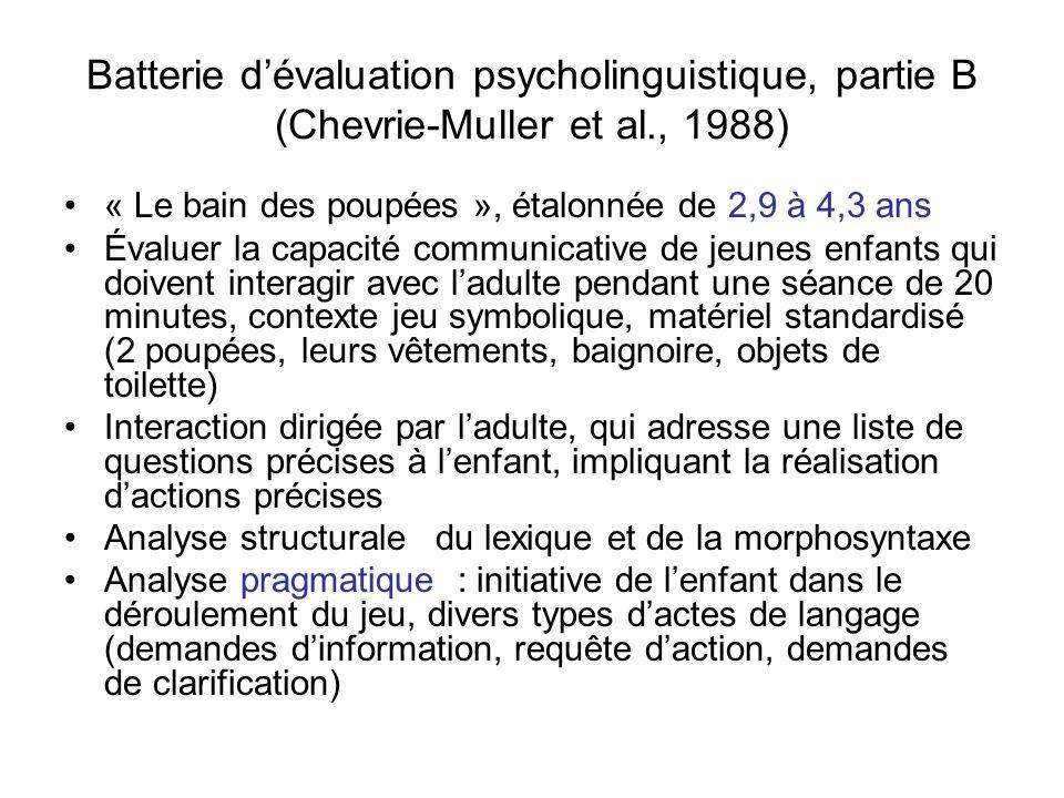 Batterie dévaluation psycholinguistique, partie B (Chevrie-Muller et al., 1988) « Le bain des poupées », étalonnée de 2,9 à 4,3 ans Évaluer la capacit