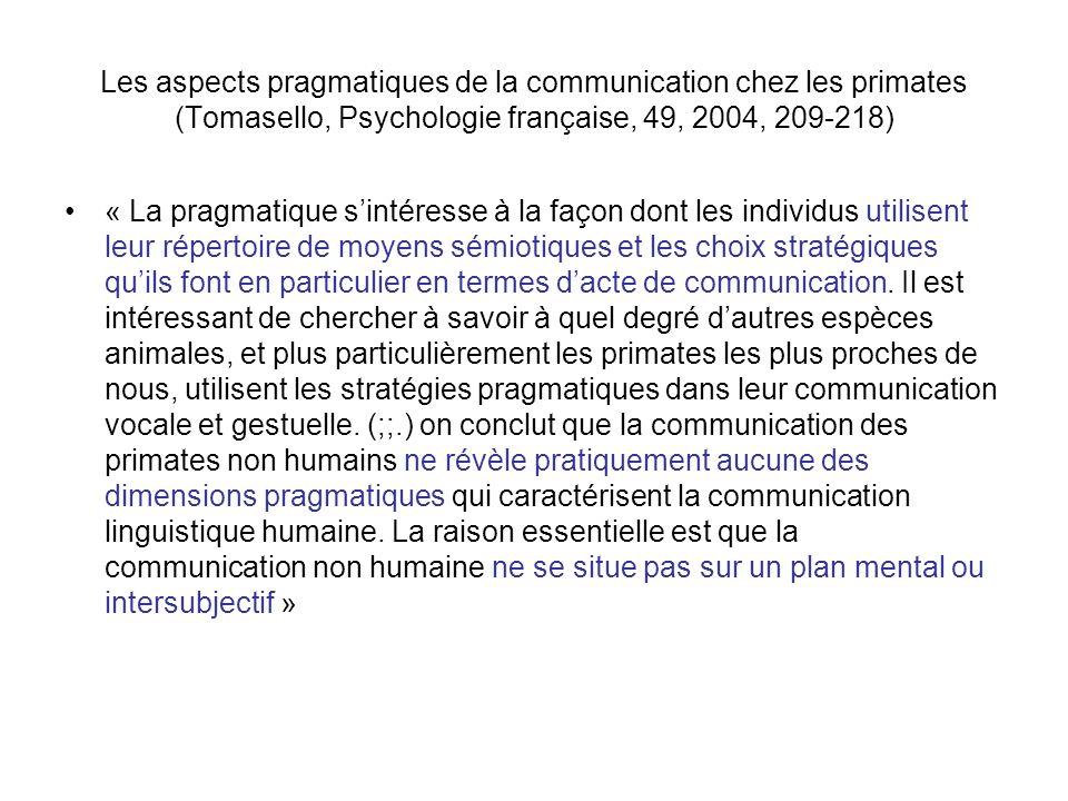 Les aspects pragmatiques de la communication chez les primates (Tomasello, Psychologie française, 49, 2004, 209-218) « La pragmatique sintéresse à la