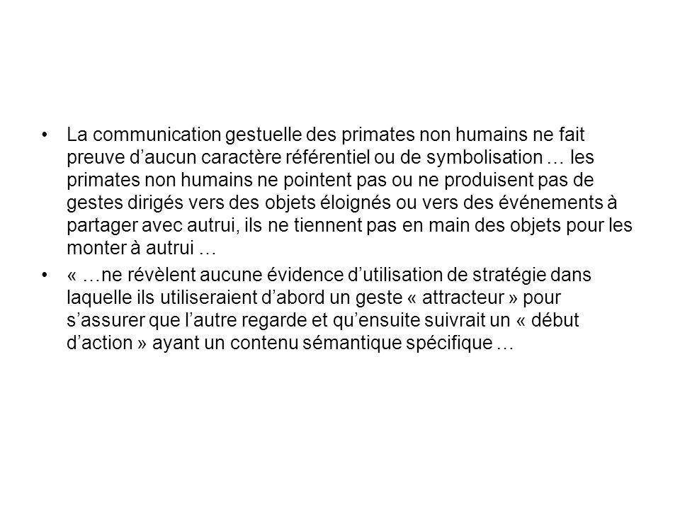 La communication gestuelle des primates non humains ne fait preuve daucun caractère référentiel ou de symbolisation … les primates non humains ne poin