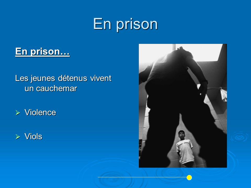 En prison En prison… Les jeunes détenus vivent un cauchemar Violence Violence Viols Viols