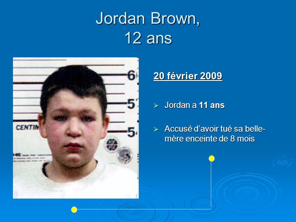 20 février 2009 Jordan a 11 ans Jordan a 11 ans Accusé davoir tué sa belle- mère enceinte de 8 mois Accusé davoir tué sa belle- mère enceinte de 8 moi