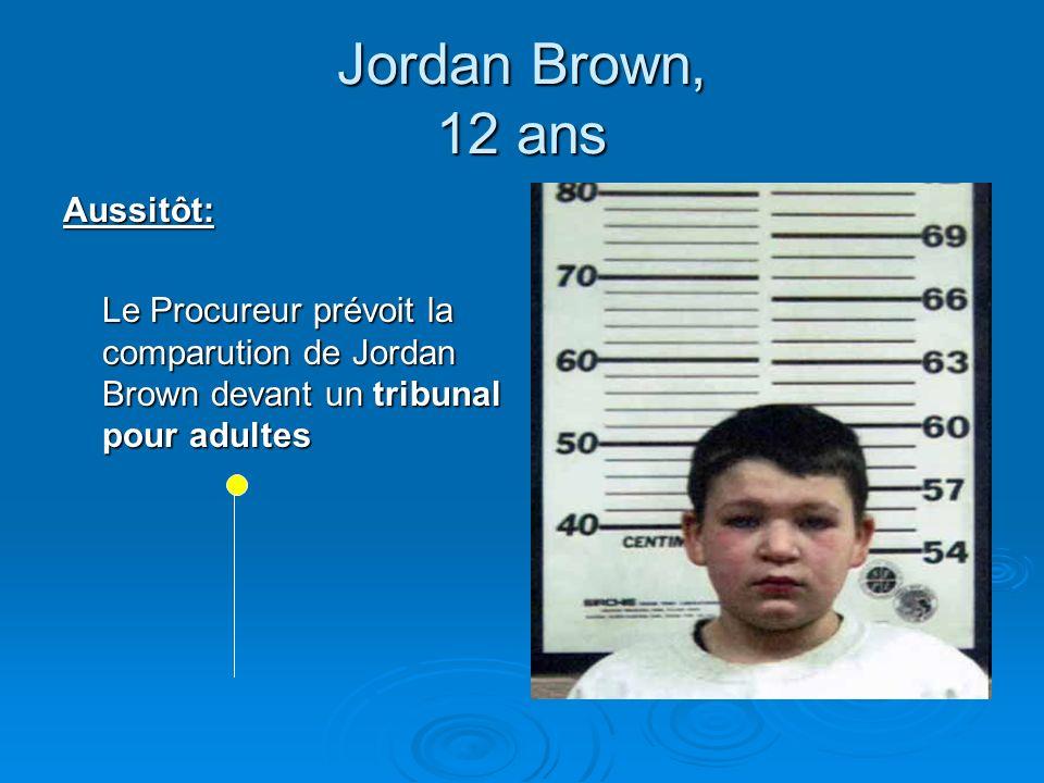 Jordan Brown, 12 ans Aussitôt: Le Procureur prévoit la comparution de Jordan Brown devant un tribunal pour adultes
