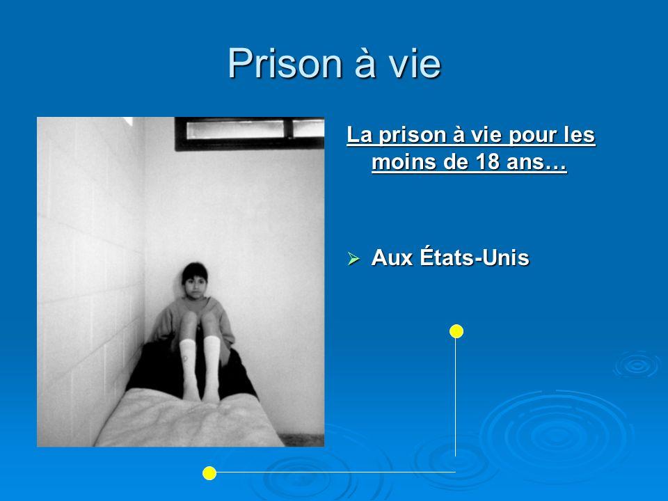 Prison à vie La prison à vie pour les moins de 18 ans… Aux États-Unis Aux États-Unis