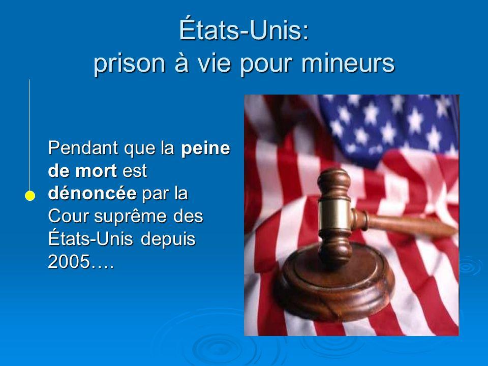 États-Unis: prison à vie pour mineurs Pendant que la peine de mort est dénoncée par la Cour suprême des États-Unis depuis 2005….