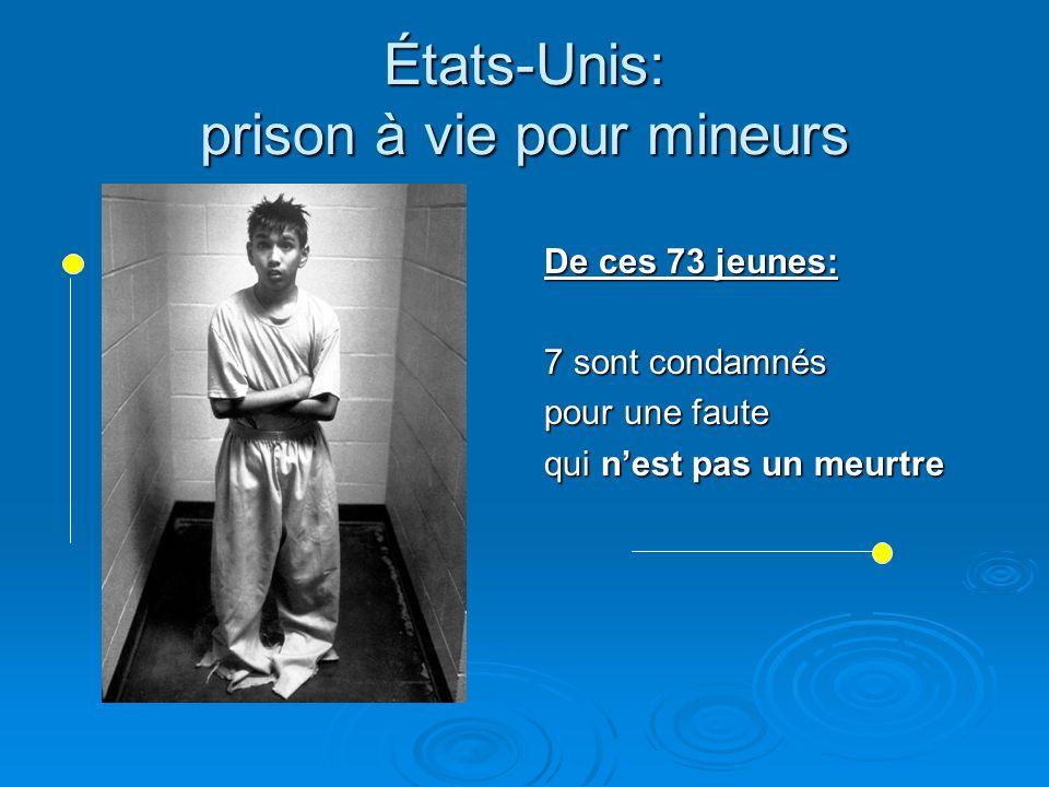 États-Unis: prison à vie pour mineurs De ces 73 jeunes: 7 sont condamnés pour une faute qui nest pas un meurtre