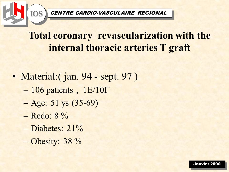 Janvier 2000 IOSIOS CENTRE CARDIO-VASCULAIRE REGIONAL Total coronary revascularization with the internal thoracic arteries T graft Material:( jan.