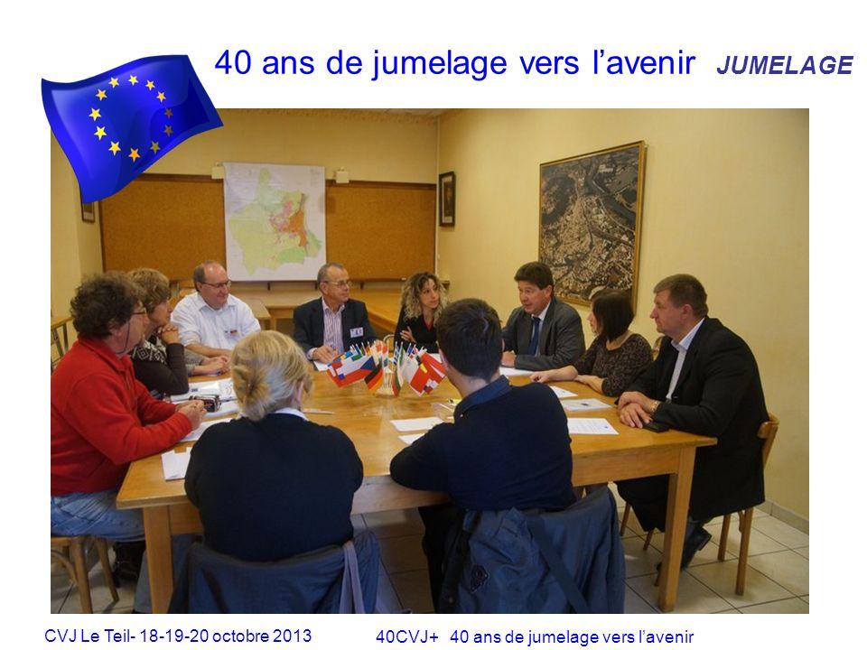 CVJ Le Teil- 18-19-20 octobre 2013 40CVJ+ 40 ans de jumelage vers lavenir 40 ans de jumelage vers lavenir JUMELAGE