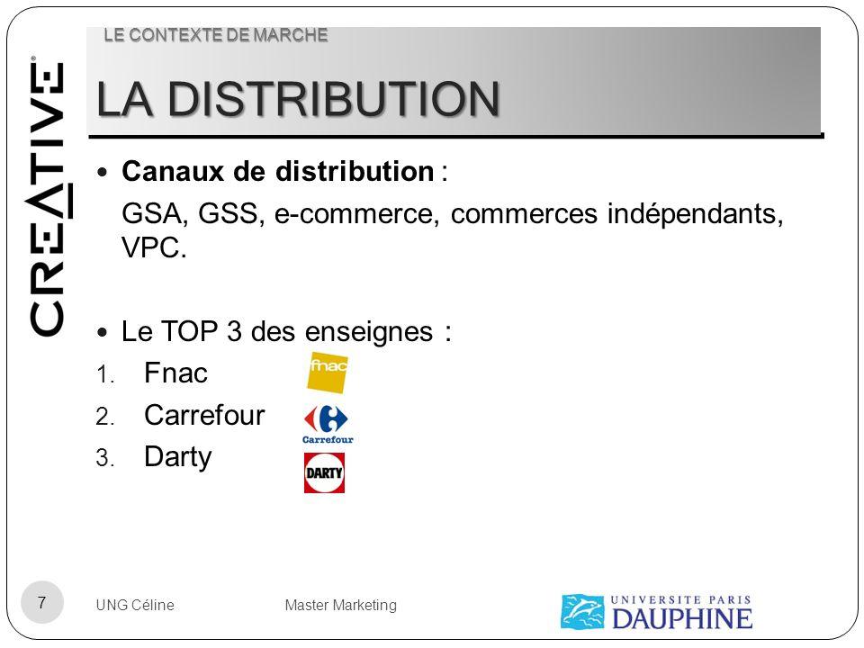 LA DISTRIBUTION Canaux de distribution : GSA, GSS, e-commerce, commerces indépendants, VPC. Le TOP 3 des enseignes : 1. Fnac 2. Carrefour 3. Darty UNG