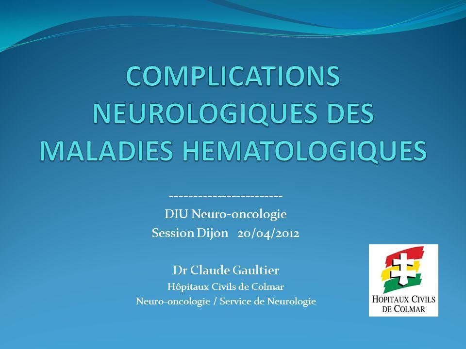------------------------ DIU Neuro-oncologie Session Dijon 20/04/2012 Dr Claude Gaultier Hôpitaux Civils de Colmar Neuro-oncologie / Service de Neurologie